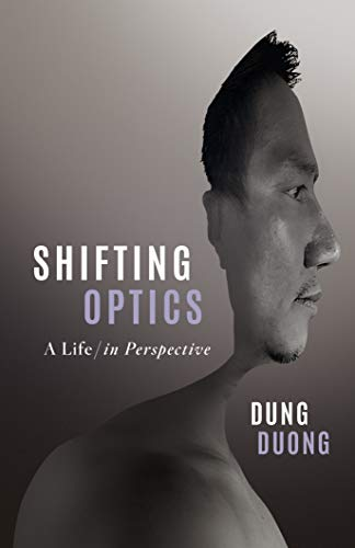 Shifting Optics: A Life in Perspective, by Dung Duong